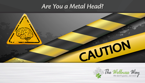 Are you a metal head? toxic metals are a danger